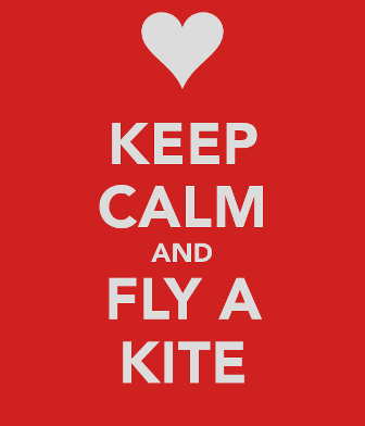 Keep Calm and Fly a Kite